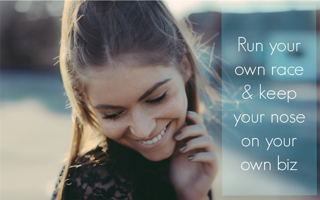 Run your own race and keep your nose on your own business