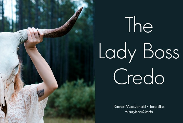 The Lady Boss Credo by Rachel MacDonald and Tara Bliss