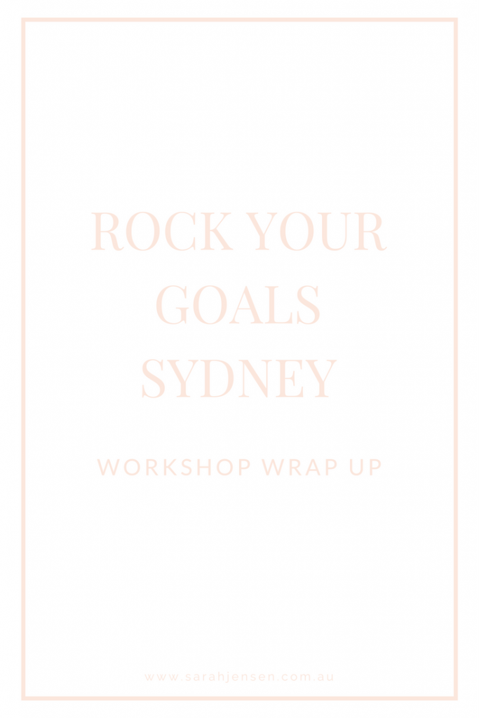 Rock Your Goals Sydney Workshop Wrap Up - Sarah Jensen