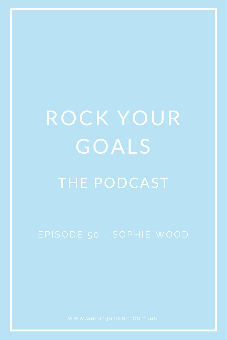 Rock Your Goals the Podcast Episode 50 - making social media fun with Sophie Wood from Sophie Zen