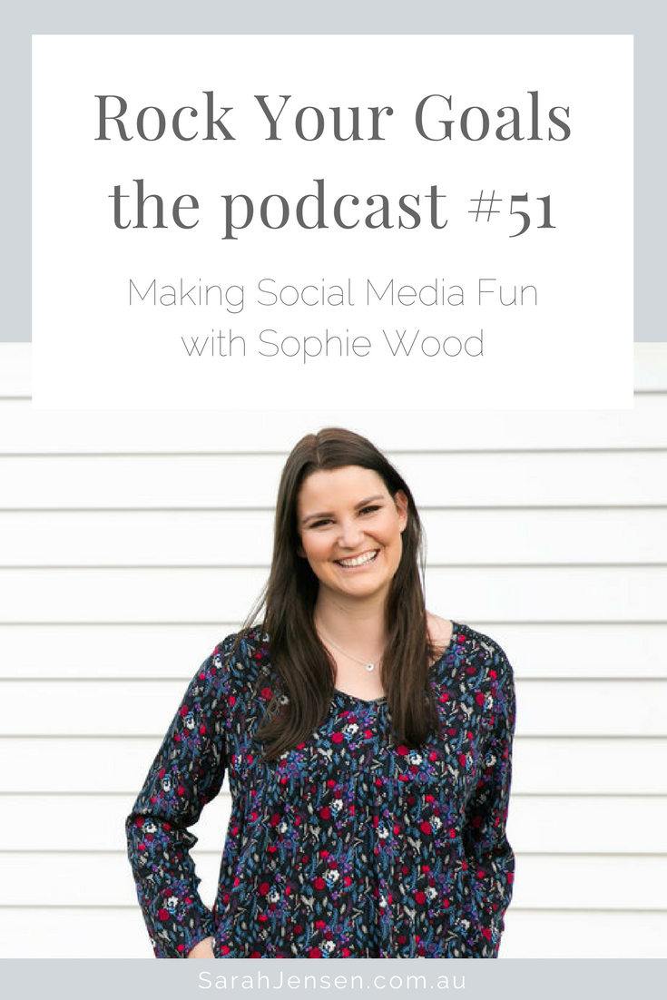 Rock Your Goals Podcast episode 50 - making social media fun with Sophie Wood of Sophie Zen
