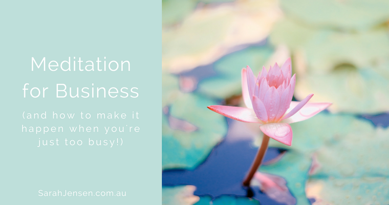 Meditation for business and how to make it happen when you're just too busy by Sarah Jensen