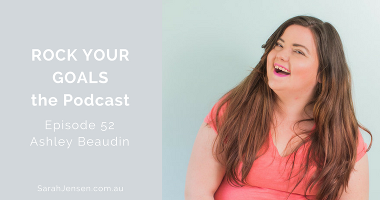 Rock Your Goals Podcast episode 52 - embracing imperfection with the Imperfect Boss - Ashley Beaudin