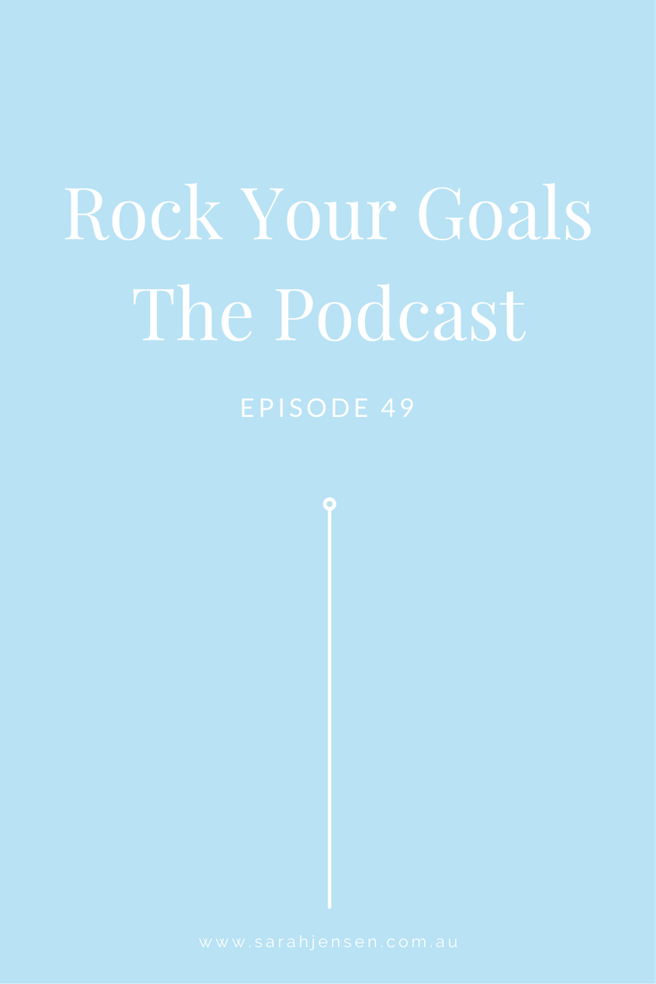 Sarah Jensen - Rock Your Goals the Podcast Episode 49 - Goal Setting Made Simple