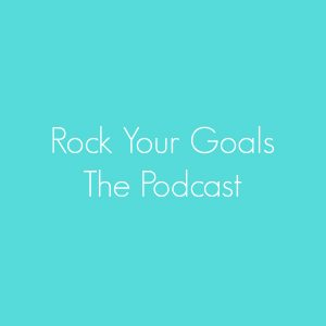 The Rock Your Goals Podcast