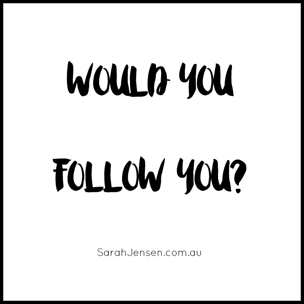 Would you follow you?