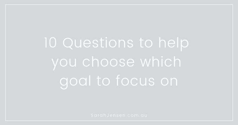 10 questions to help you choose which goal to focus on - Sarah Jensen