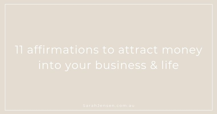 11 affirmations to attract money into your life and business by Sarah Jensen