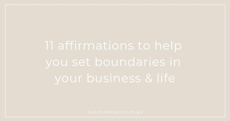 11 affirmations to help you set boundaries in your business and life by Sarah Jensen