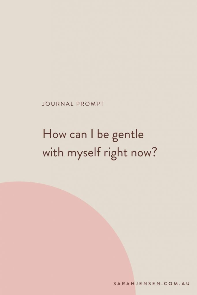 Journal prompt - How can I be gentle with myself right now?