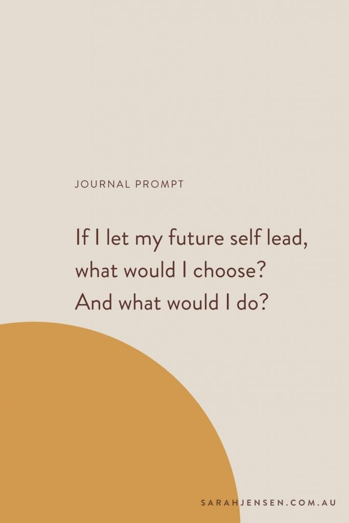 Journal prompt - If I let my future self lead, what would I choose & what would I do?