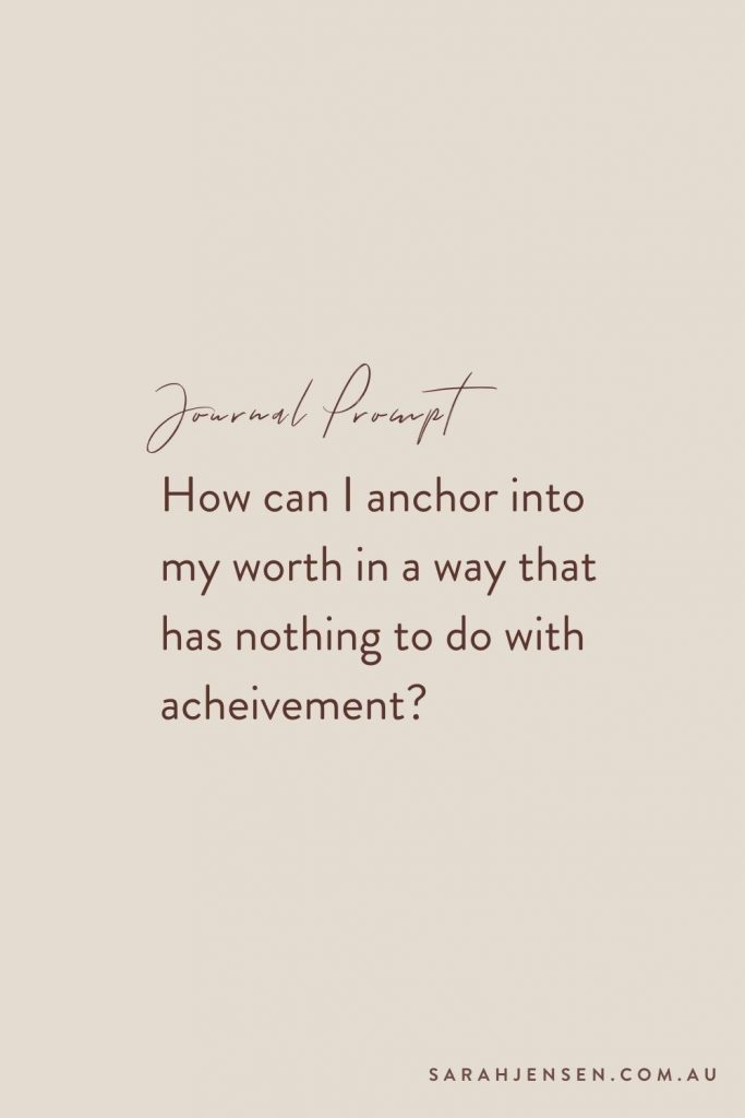 Journal prompt - How can I anchor into my worth in a way that has nothing to do with achievement?