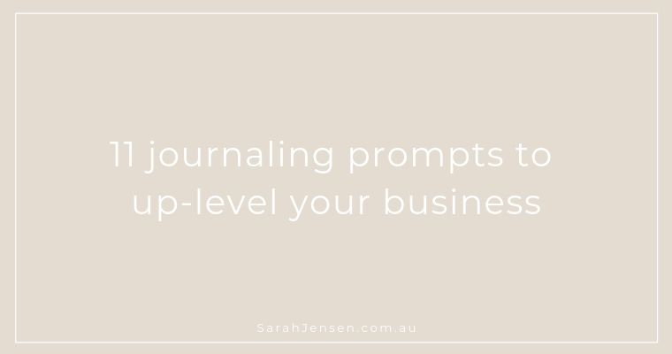 11 journaling prompts to uplevel your business by Sarah Jensen