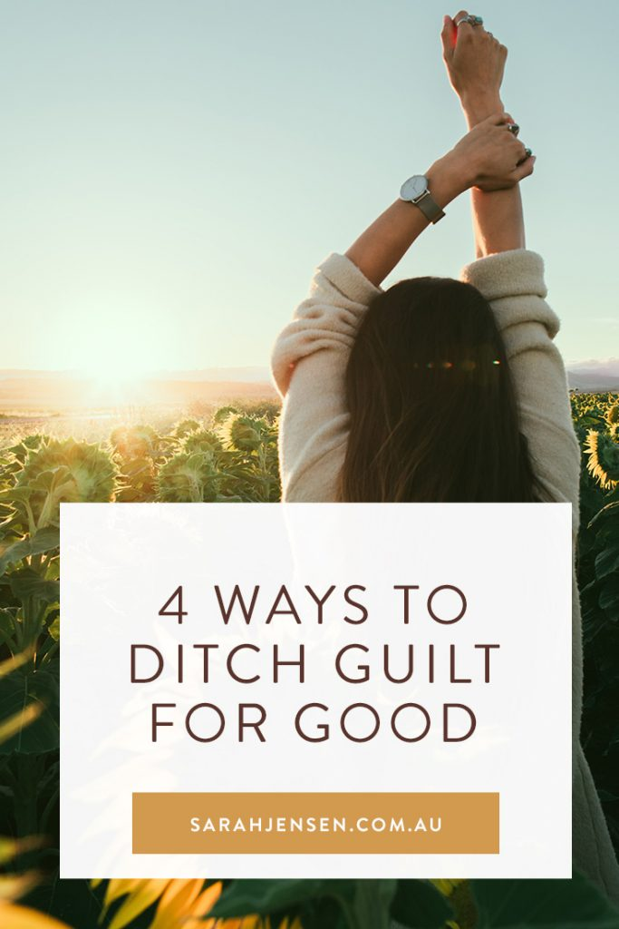 4 ways to ditch guilt for good