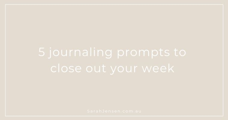 5 journaling prompts to close out your week by Sarah Jensen
