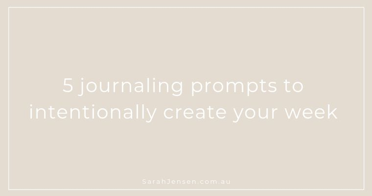 5 journaling prompts to create your week by Sarah Jensen