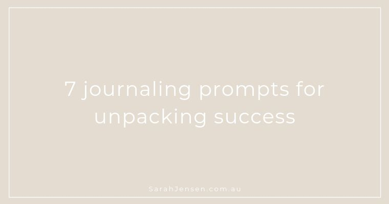 7 journaling prompts to unpack success by Sarah Jensen