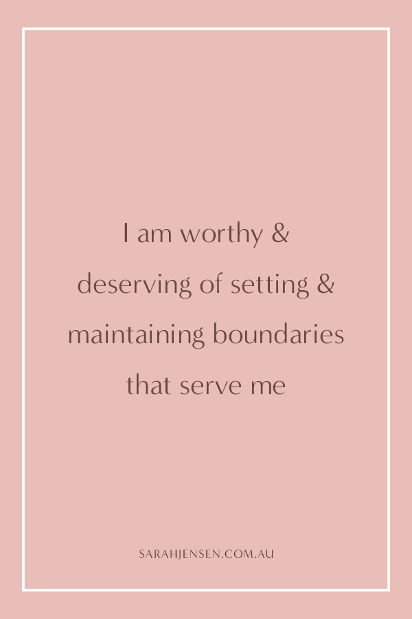 I am worthy and deserving of setting and maintaining boundaries that serve me