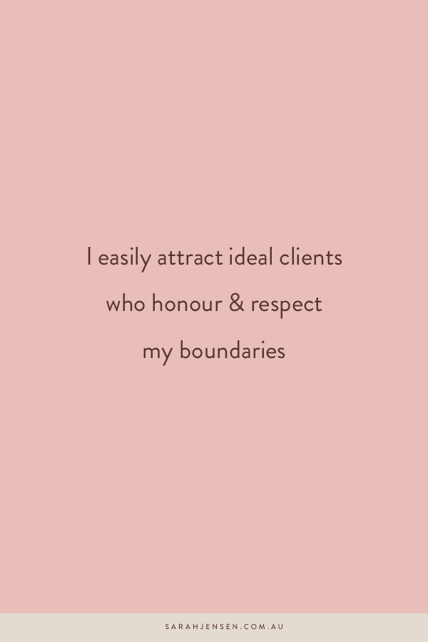 I easily attract ideal clients who honour and respect my boundaries