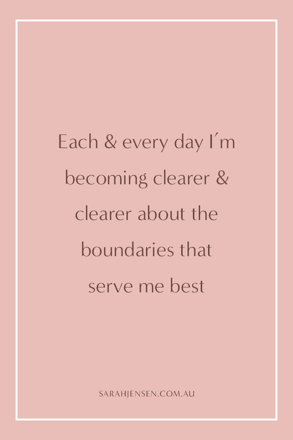 Each and every day I'm becoming clearer and clearer about the boundaries that serve me best