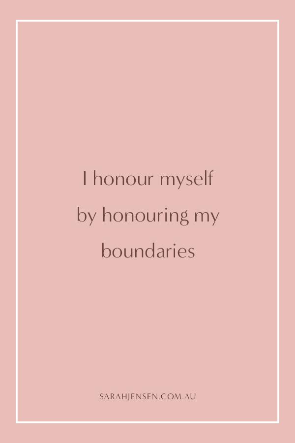 I honour myself by honouring my boundaries