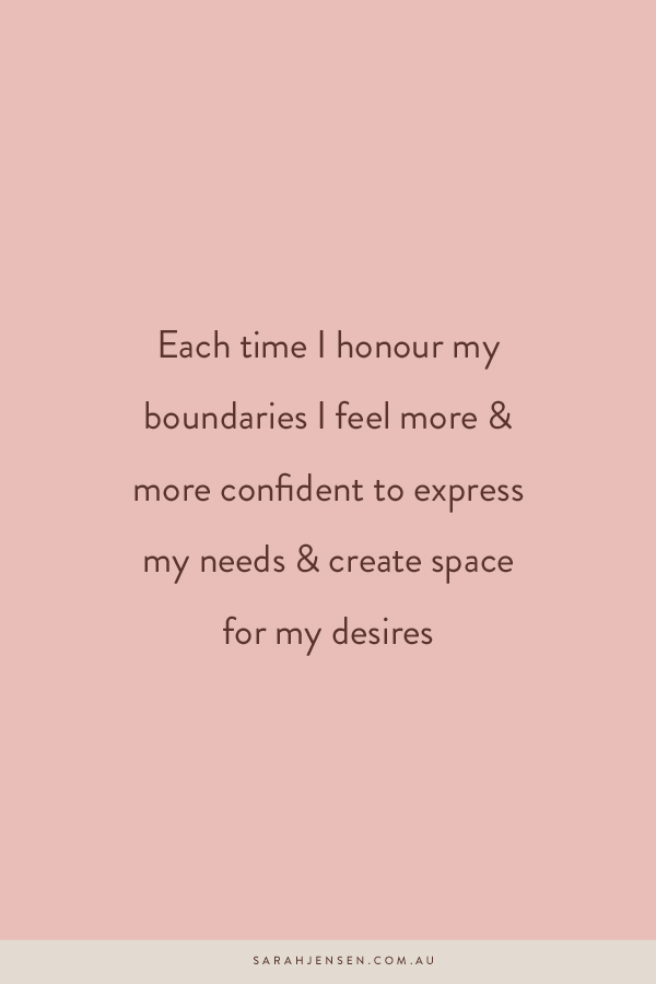 Each time I honour my boundaries I feel more and more confident to express my needs and create space for my desires