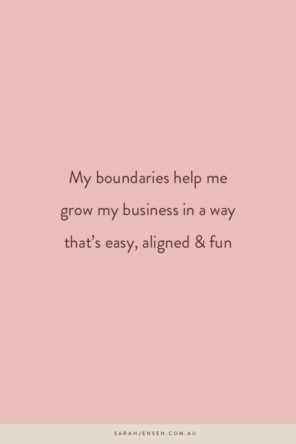 My boundaries help me grow my business in a way that's easy, aligned and fun