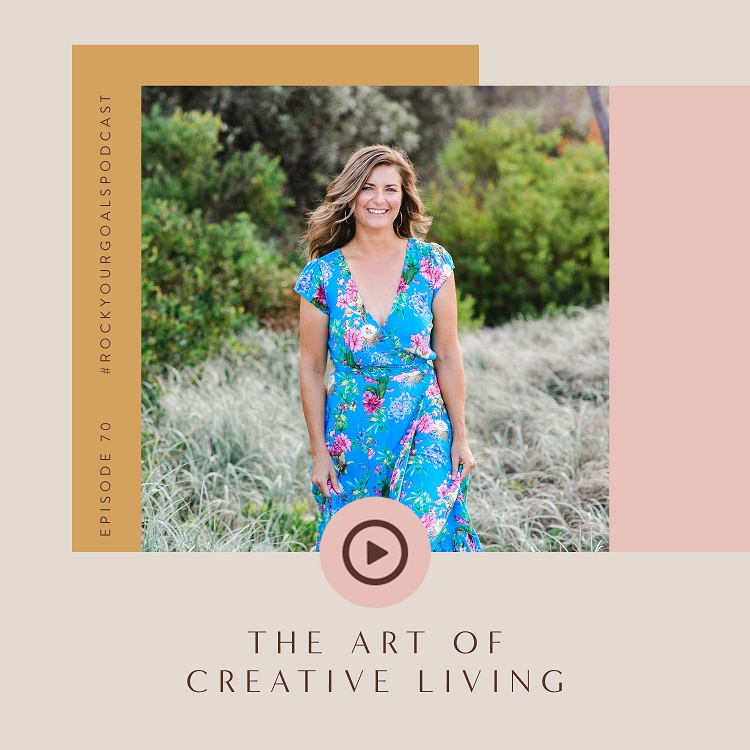 Episode 70 - Rock Your Goals Podcast - The art of creative living with Nicola Newman