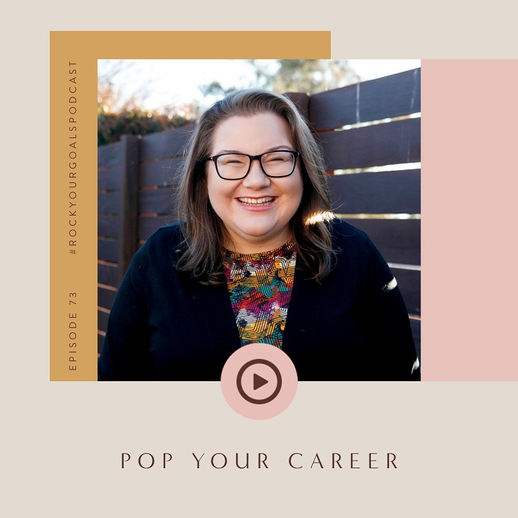 Episode 73 - Rock Your Goals Podcast - Pop Your Career with Bec McFarland