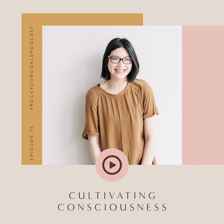 Episode 75 - Rock Your Goals Podcast - Cultivating Consciousness with Jo ChunYan