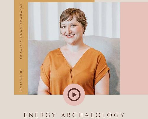 Episode 82 - Rock Your Goals Podcast - Energy Archaeology with Ashley Stinson