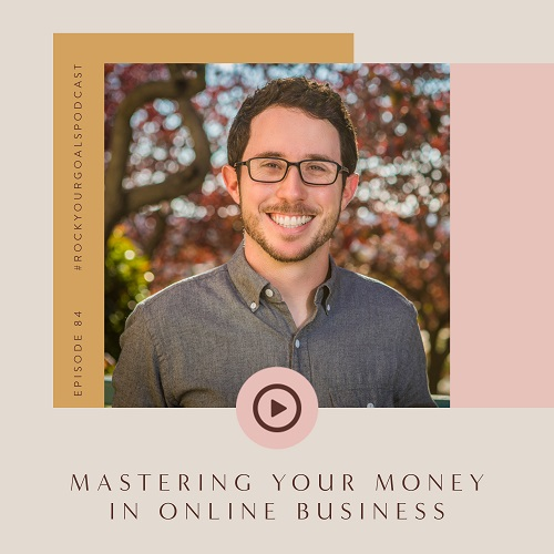 Episode 84 - Rock Your Goals Podcast - Master your money in online business with Parker Stevenson