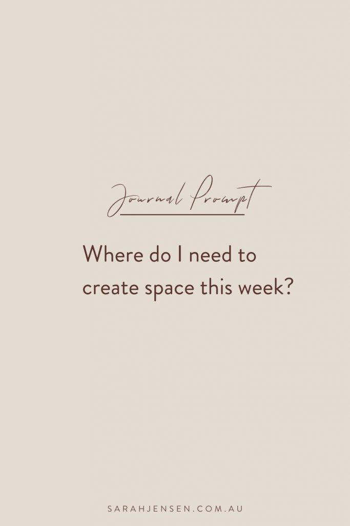 Journal prompt - Where do I need to create space this week?