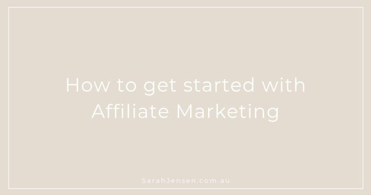 How to get started with Affiliate Marketing by Sarah Jensen
