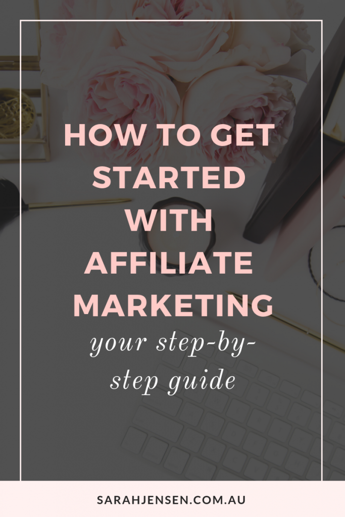 How to get started with affiliate marketing - your step by step guide