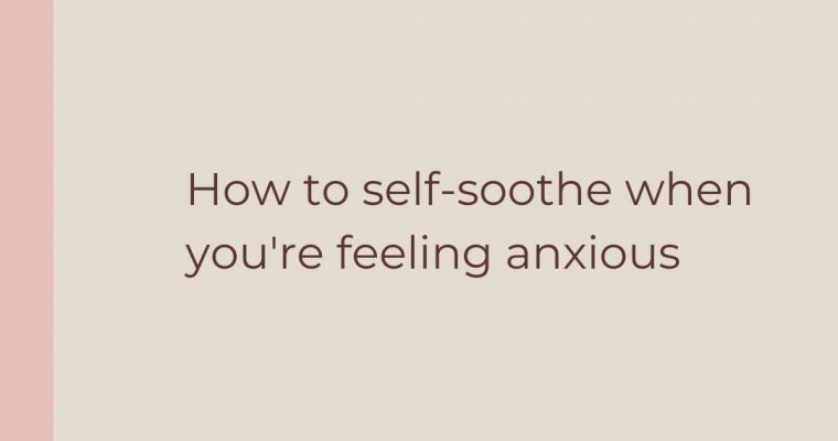 How to self-soothe when you're feeling anxious