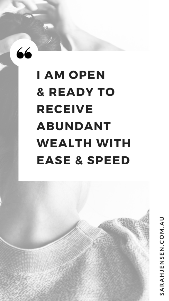 I am open and ready to receive abundant wealth with ease and speed - Sarah Jensen