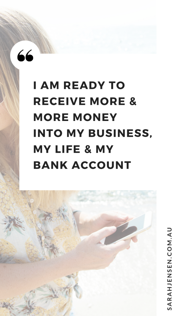 I am ready to receive more and more money into my business, my life and my bank account - Sarah Jensen