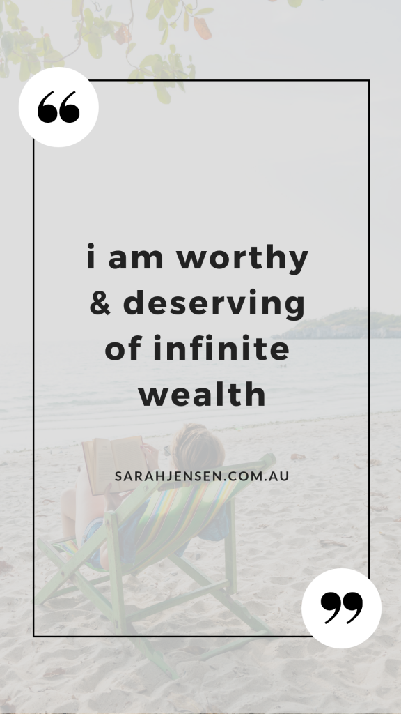 I am worthy and deserving of infinite wealth - Sarah Jensen