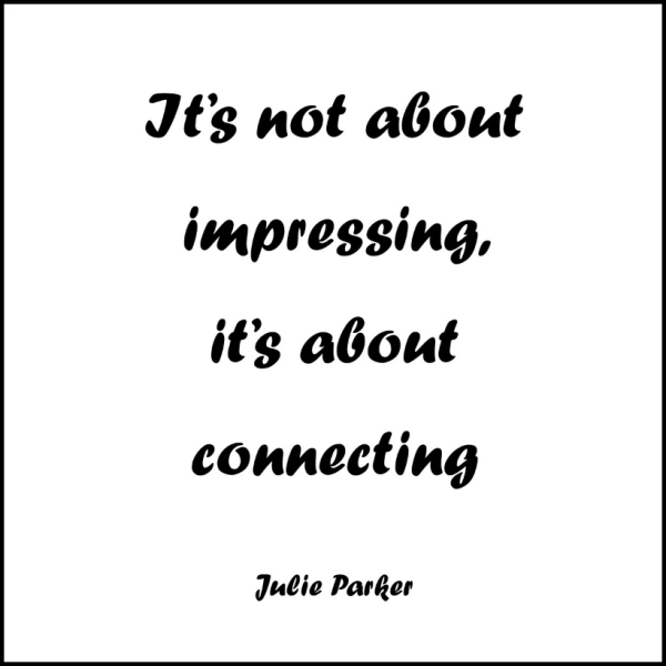 It's not about impressing, it's about connecting