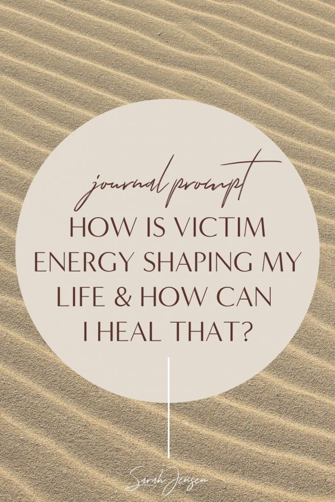 Journal prompt - How is victim energy shaping my life and how can I heal that?