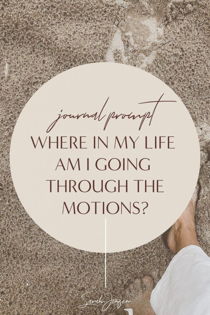 Journal prompt - where in my life am I going through the motions?
