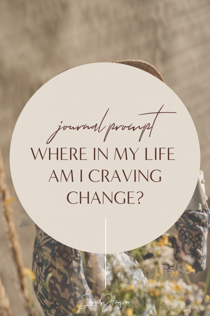 Journal prompt - where in my life am I craving change?