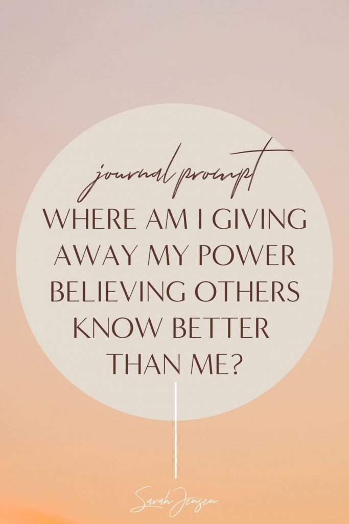 Journal prompt - Where am I giving away my power believing that others know better than me?