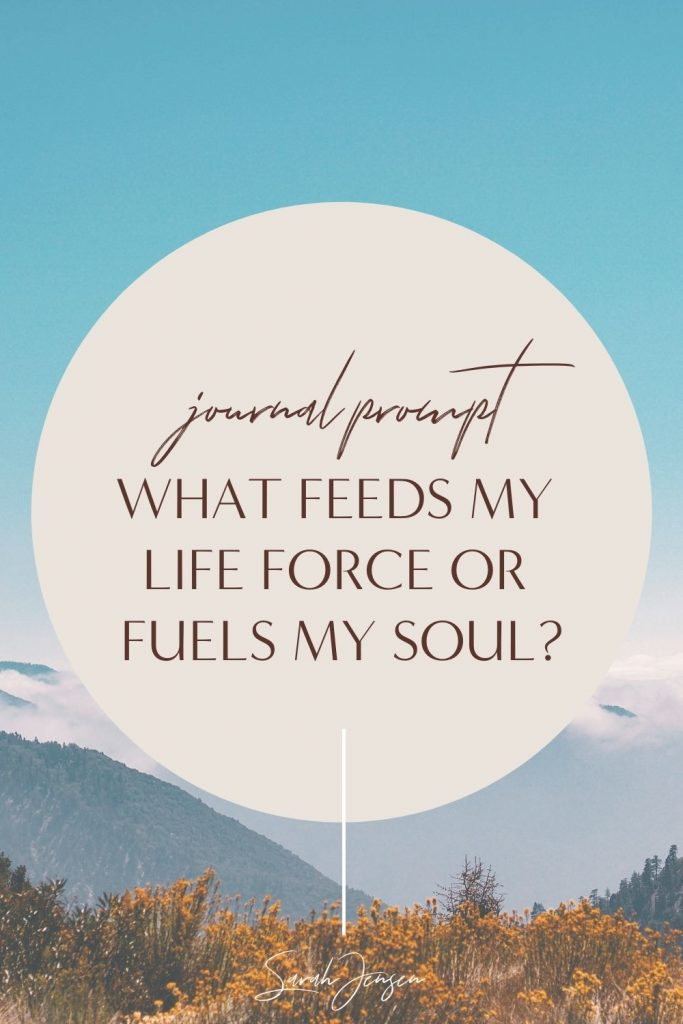 Journal prompt - What feeds my life force or fuels my soul?