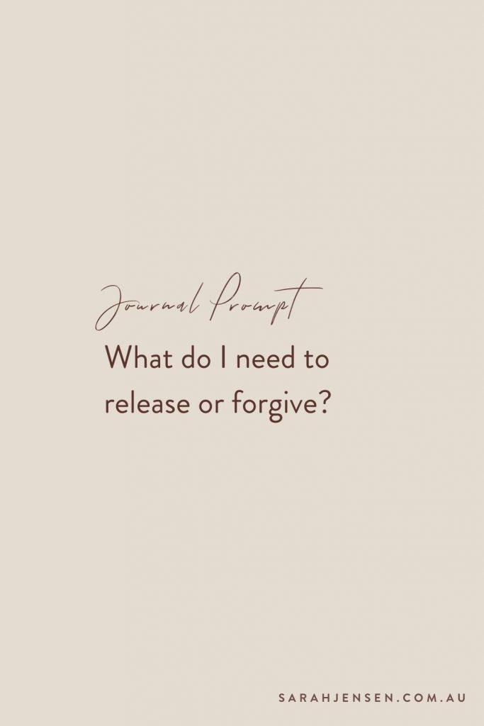 Journal prompt - What do I need to release or forgive?
