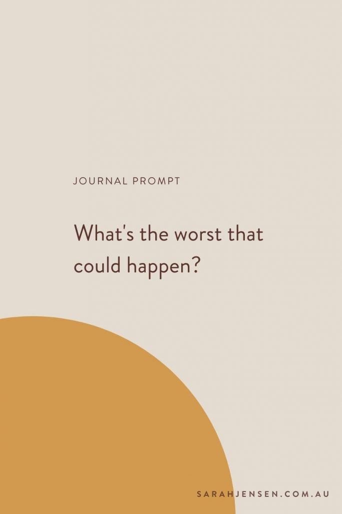 Journal prompt - What's the worst that could happen?