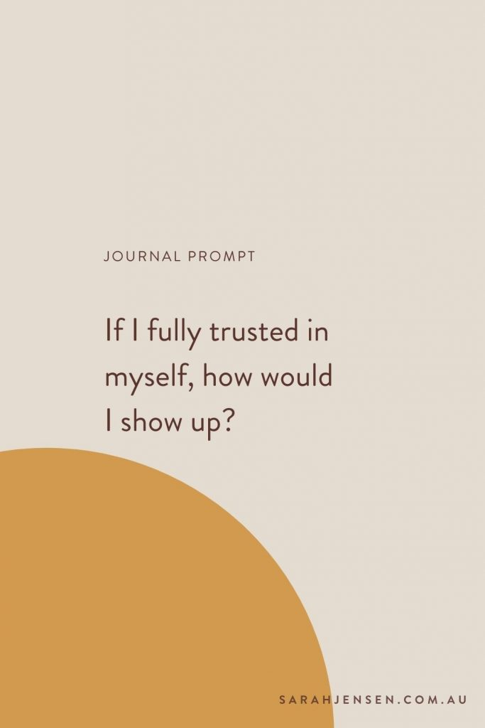 Journal prompt - If I fully trusted in myself, how would I show up?