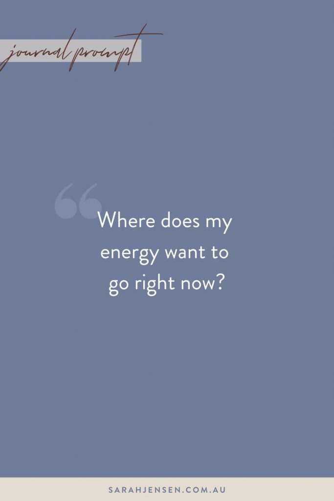 Where does my energy want to go right now?