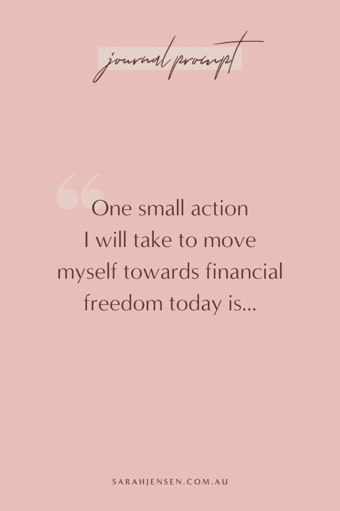 One small action I will take to move myself towards financial freedom today is...